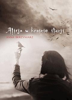 Alicja w krainie iluzji - Anna Skrzyniarz - ebook