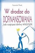 W drodze do dofinansowania. Jak napisać dobry wniosek - Agnieszka Filipek - ebook