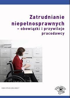 Zatrudnianie niepełnosprawnych - obowiązki i przywileje pracodawcy - Emilia Wawrzyszczuk - ebook