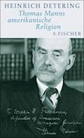 Thomas Manns amerikanische Religion - Heinrich Detering - E-Book
