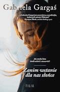 Zanim wstanie dla nas słońce - Gabriela Gargaś - ebook