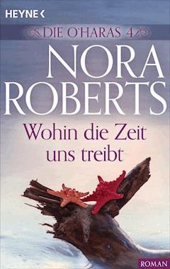 Die O'Haras 4. Wohin die Zeit uns treibt - Nora Roberts - E-Book