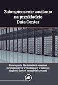 Zabezpieczenie zasilania na przykładzie Data Center - rozwiązania dla obiektów i urządzeń o zwiększonych wymaganiach w zakresie ciągłości dostaw energii elektrycznej - Wiktor Suliga - ebook