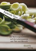 Fastende Tiere: Auswirkungen der Nahrungsrestriktion auf die Lebensspanne von Tier und Mensch - Bernd Herberth Schelker - E-Book