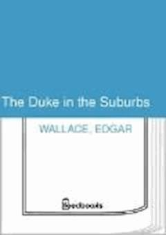 The Duke in the Suburbs - Edgar Wallace - ebook