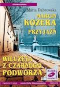 Marcin Kozera, Przyjaźń, Wilczęta z czarnego podwórza - Maria Dąbrowska - audiobook