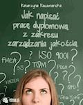 Jak napisać pracę dyplomową z zakresu zarządzania jakością? - Katarzyna Kaczmarska - ebook