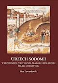 Grzech Sodomii w przestrzeni politycznej, prawnej i społecznej Polski nowożytnej - Piotr Lewandowski - ebook