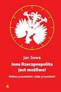 Inna Rzeczpospolita jest możliwa! Widma przeszłości, wizje przyszłości - Jan Sowa - ebook