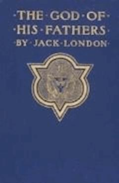 The God of his Fathers & Other Stories - Jack London - ebook