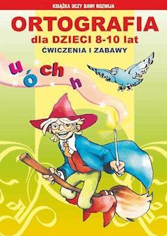 Ortografia dla dzieci 8-10 lat. Ćwiczenia i zabawy. Ó, u, ch, h - Beata Guzowska, Iwona Kowalska, Mateusz Jagielski - ebook