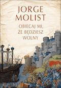 Obiecaj mi, że będziesz wolny - Jorge Molist - ebook