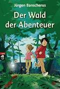 Der Wald der Abenteuer - Jürgen  Banscherus - E-Book