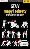 "GTA V - mapy i sekrety - poradnik do gry - Bartek ""Snek"" Duk - ebook"