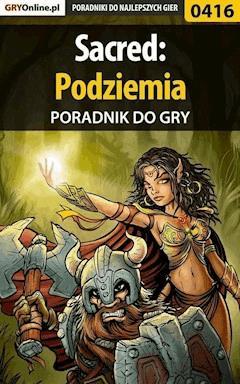 """Sacred: Podziemia - poradnik do gry - Artur """"Roland"""" Dąbrowski, Jakub """"Ogór"""" Ogórek - ebook"""