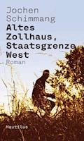 Altes Zollhaus, Staatsgrenze West - Jochen Schimmang - E-Book