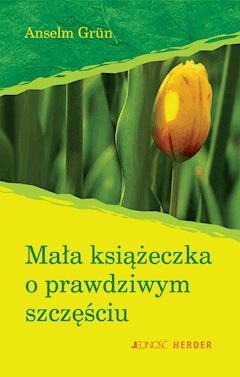 Mała książeczka o prawdziwym szczęściu - Anselm Grün - ebook