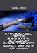 Jak napisać samemu Politykę Bezpieczeństwa przetwarzania danych osobowychw sklepie internetowym - Cezary Suchan - ebook