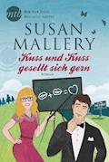 Kuss und Kuss gesellt sich gern - Susan Mallery - E-Book