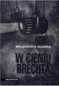 W cieniu Brechta - Małgorzata Sugiera - ebook