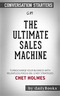 The Ultimate Sales Machine: Turbocharge Your Business with Relentless Focus on 12 Key Strategies by Chet Holmes | Conversation Starters - dailyBooks - ebook