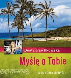 Myślę o Tobie. Moc dobrych myśli - Beata Pawlikowska - ebook
