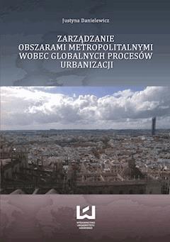 Zarządzanie obszarami metropolitalnymi wobec globalnych procesów urbanizacji - Justyna Danielewicz - ebook