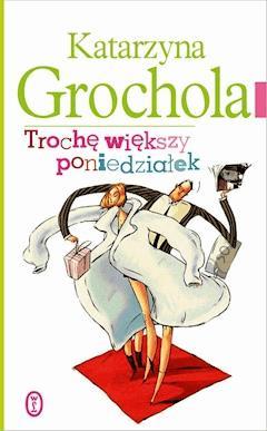 Trochę większy poniedziałek - Katarzyna Grochola - ebook