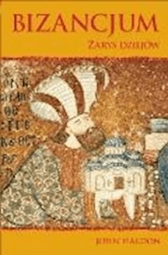 Bizancjum: Zarys dziejów - John Haldon - ebook