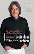 Mit den Händen sehen - Dr. Hans-Wilhelm Müller-Wohlfahrt - E-Book