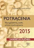 Potrącenia 2015. Wynagrodzenia, zasiłki, umowy cywilnoprawne - Elżbieta Młynarska-Wełpa - ebook