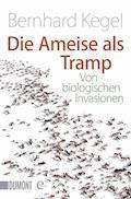 Die Ameise als Tramp - Bernhard Kegel - E-Book