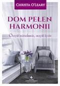 Dom pełen harmonii. Oczyść mieszkanie, oczyść życie - Christa O'Leary - ebook
