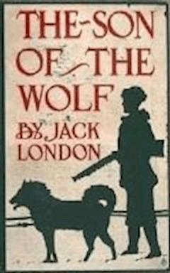 The Son of the Wolf - Jack London - ebook