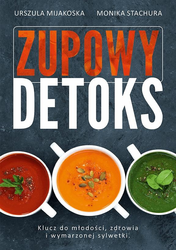 Zupowy detoks - Tylko w Legimi możesz przeczytać ten tytuł przez 7 dni za darmo. - Urszula Mijakoska, Monika Stachura