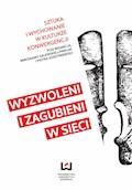 Wyzwoleni i zagubieni w sieci. Sztuka i wychowanie w kulturze konwergencji - Mirosława Zalewska-Pawlak, Piotr Soszyński - ebook
