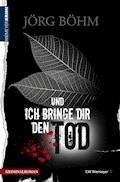 Und ich bringe dir den Tod - Jörg Böhm - E-Book
