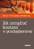 Jak zarządzać kosztami w przedsiębiorstwie - Barbara Zyznarska-Dworczak - ebook