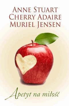 Apetyt na miłość - Anne Stuart, Cherry Adair, Muriel Jensen - ebook