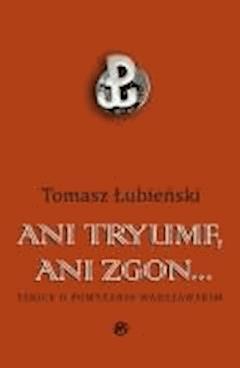 Ani tryumf, ani zgon - Tomasz Łubieński - ebook