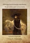 Odwaga krytycznego myślenia. W poszukiwaniu sensu życia - Leszek Figurski, Irena T. Ciszewska - ebook