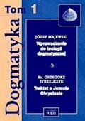 Dogmatyka T.1. Wprowadzenie do teologii dogmatycznej. Traktat o Jezusie Chrystusie - Józef Majewski, Grzegorz Strzelczyk - ebook