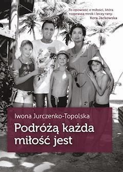 Podróżą każda miłość jest - Iwona Jurczenko-Topolska - ebook