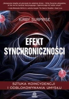 Efekt synchroniczności. Sztuka koincydencji i odblokowywania umysłu - Kirby Surprise - ebook