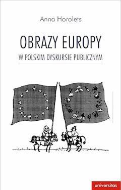 Obrazy Europy w polskim dyskursie publicznym - Anna Horolets - ebook
