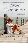 Sprawy do zapomnienia - Courtney Stevens - ebook
