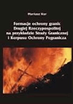 Formacje ochrony granic Drugiej Rzeczypospolitej na przykładzie Straży Granicznej i Korpusu Ochrony Pogranicza - Mariusz Kur - ebook