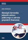 Obowiązki kierownika jednostki sektora publicznego w zakresie gospodarki finansowej - Izabela Motowilczuk - ebook