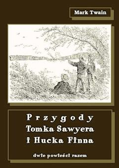 Przygody Tomka Sawyera i Hucka Finna. Dwie powieści razem - Mark Twain - ebook