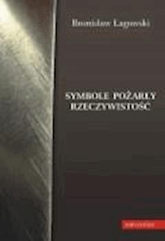 Symbole pożarły rzeczywistość - Bronisław Łagowski - ebook